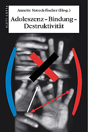 Adoleszenz - Bindung - Destruktivität